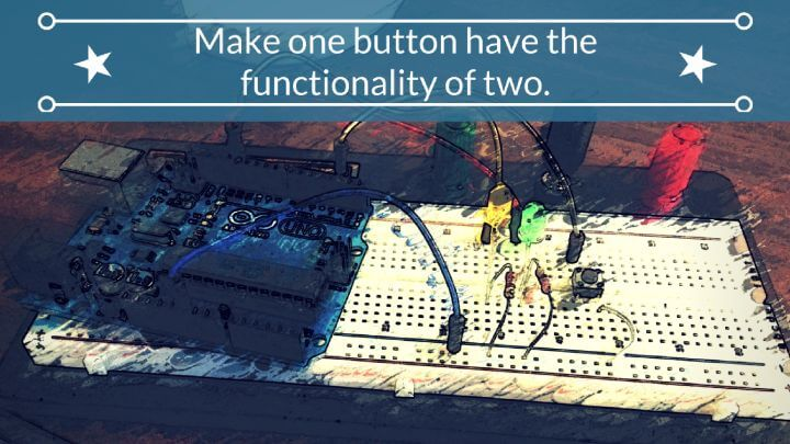 How to Make One Button Have the Functionality of Two or More with Arduino