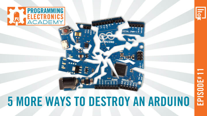 5 More Ways to Destroy an Arduino