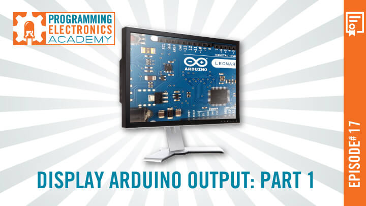 Use Serial.print() to Display Arduino output on your computer monitor: Part 1